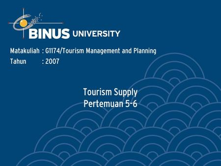 Tourism Supply Pertemuan 5-6 Matakuliah: G1174/Tourism Management and Planning Tahun: 2007.