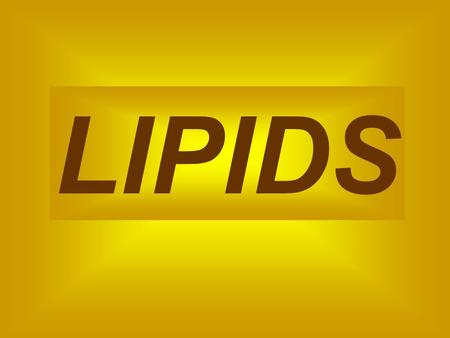 LIPIDS Characteristics of Lipids Composed of Carbon, Hydrogen, and Oxygen More than 2 Hydrogens for each Oxygen Includes fats, oils, waxes, phospholipids,