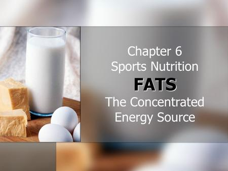 FATS Chapter 6 Sports Nutrition FATS The Concentrated Energy Source.