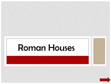 Roman Houses. TYPES OF ROMAN HOUSES Villa Single Family Multiple rooms Typically entire family would live together Typically in the countryside Very luxurious.