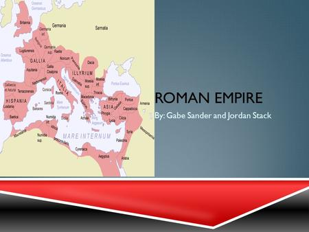 ROMAN EMPIRE By: Gabe Sander and Jordan Stack. THE RISE OF ROME: ETRUSCANS  Rome is believed to be founded in 753 B.C.E by Romulus  Etruscan civilization.