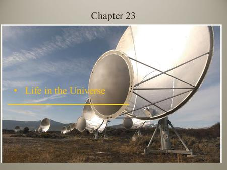 Life in the Universe Chapter 23. Cosmic Evolution What is LIFE? – Not so easy to answer, especially if we allow for types of life that are not found on.