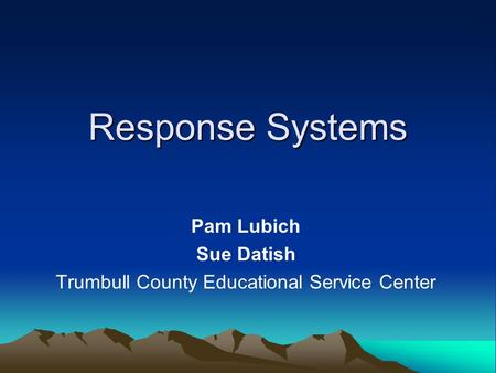 Response Systems Pam Lubich Sue Datish Trumbull County Educational Service Center.