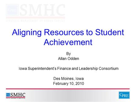 Aligning Resources to Student Achievement By Allan Odden Iowa Superintendent's Finance and Leadership Consortium Des Moines, Iowa February 10, 2010.