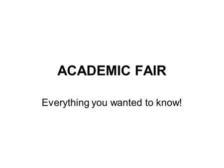 ACADEMIC FAIR Everything you wanted to know!. Grading 4 test grades 1. Note cards 2. Research Paper 3. Oral Presentation and backboard 4. Final copy of.
