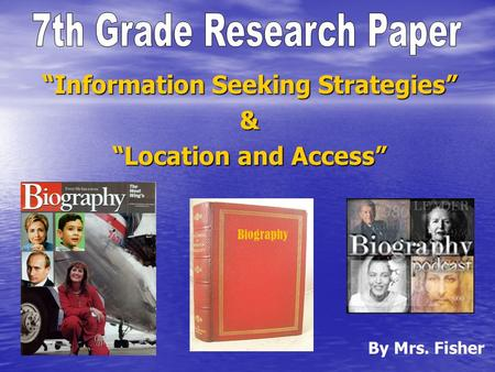 """Information Seeking Strategies"" & ""Location and Access"" By Mrs. Fisher Biography."