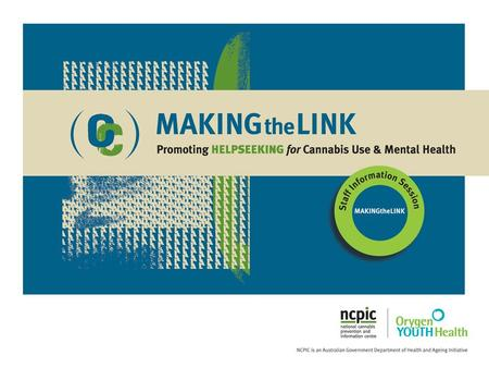 What is MAKINGtheLINK? A curriculum-based program for schools to promote helpseeking for cannabis use and mental health problems, which: Teaches young.