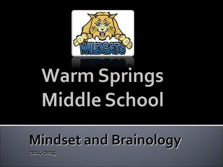 Mindset and Brainology 2014-2015.  When students and educators have a growth mindset, they understand that intelligence is not set, but can be developed.