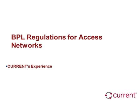 BPL Regulations for Access Networks  CURRENT's Experience.