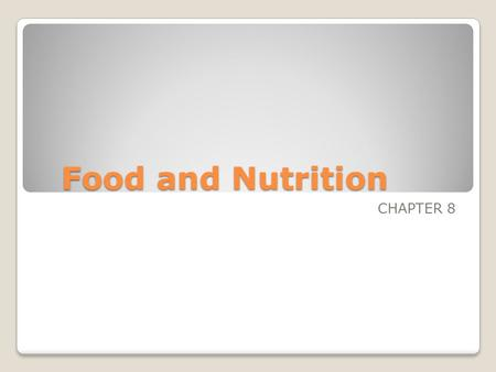 Food and Nutrition CHAPTER 8.