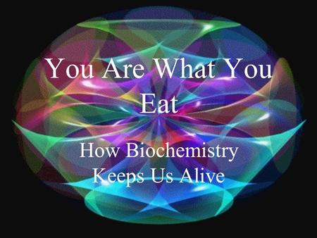 You Are What You Eat How Biochemistry Keeps Us Alive.