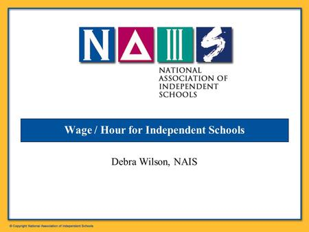 Wage / Hour for Independent Schools Debra Wilson, NAIS.