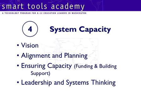 4 System Capacity Vision Alignment and Planning Ensuring Capacity (Funding & Building Support) Leadership and Systems Thinking.