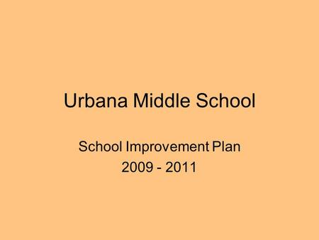 Urbana Middle School School Improvement Plan 2009 - 2011.