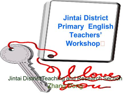 Jintai District Primary English Teachers' Workshop Ⅰ Jintai District Teaching and Research Section Zhang Dong.