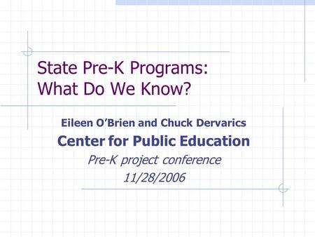 State Pre-K Programs: What Do We Know? Eileen O'Brien and Chuck Dervarics Center for Public Education Pre-K project conference 11/28/2006.