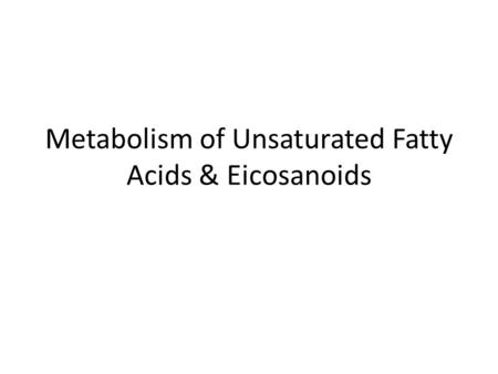 Metabolism of Unsaturated Fatty Acids & Eicosanoids