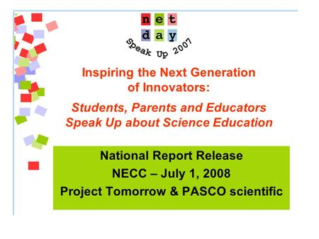 Inspiring the Next Generation of Innovators: Students, Parents and Educators Speak Up about Science Education National Report Release NECC – July 1, 2008.