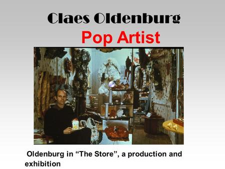 "Claes Oldenburg Pop Artist Oldenburg in ""The Store"", a production and exhibition site modeled after the Mom & Pop corner store."