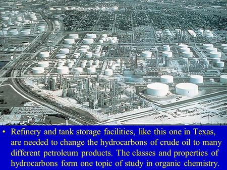 Refinery and tank storage facilities, like this one in Texas, are needed to change the hydrocarbons of crude oil to many different petroleum products.