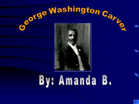 George Washington Carver was a scientist. He invented peanut butter. He was a slave when he was a child. He worked for many people. He was thrown around.