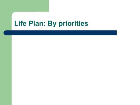 Life Plan: By priorities. What is a life plan? Priority goals, plans, and dreams for your personal life written down on paper for you to read over, pray.