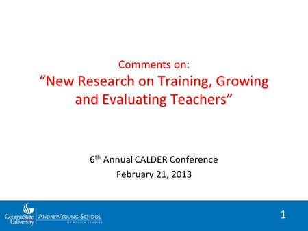 "1 Comments on: ""New Research on Training, Growing and Evaluating Teachers"" 6 th Annual CALDER Conference February 21, 2013."