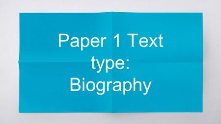 Paper 1 Text type: Biography. What is a biography.