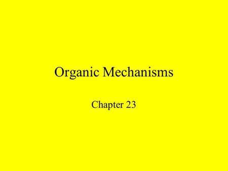 Organic Mechanisms Chapter 23 Free Radical Substitution CH 4 + Cl 2  CH 3 Cl + HCl An example of a substitution reaction is the chlorination of methane.