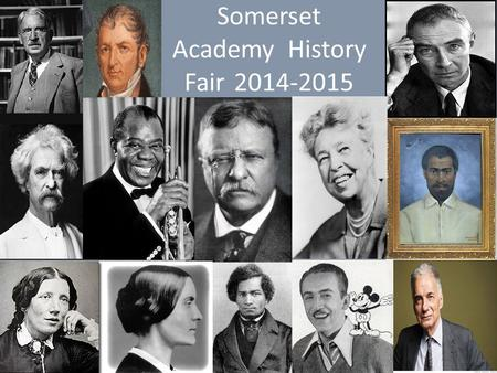 Somerset Academy History Fair2014-2015. When and Where The Somerset Academy History Fair will take place Wednesday, April 8, 2015 in the gym. It will.