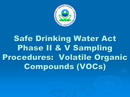 Safe Drinking Water Act Phase II & V Sampling Procedures: Volatile Organic Compounds (VOCs)