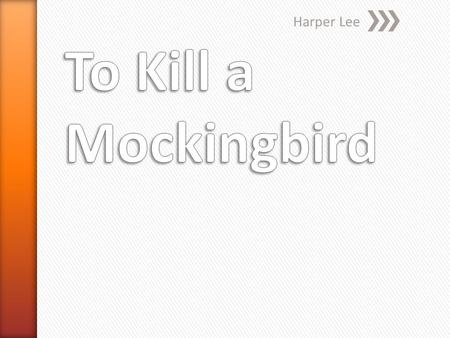 Harper Lee. Take out a scrap sheet of paper! » Answer the following question on your scrap sheet of paper. This will be worth 5 points. » What is the.