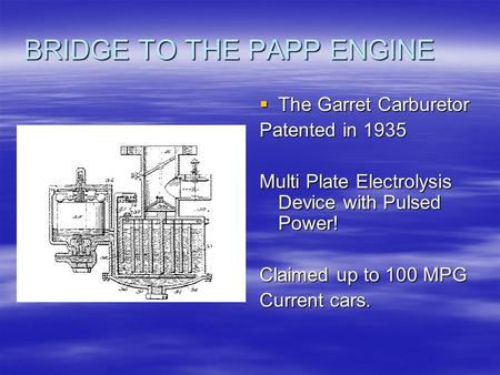 BRIDGE TO THE PAPP ENGINE  The Garret <strong>Carburetor</strong> Patented in 1935 Multi Plate Electrolysis Device with Pulsed Power! Claimed up to 100 MPG Current cars.