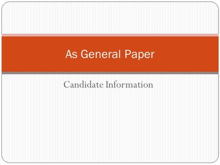 Candidate Information As General Paper. Overview The AS General Paper is multi-disciplinary, its subject matter drawn from across the curriculum. The.