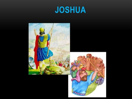 JOSHUA. So the LORD was with _______... Previously... People of Jericho wondered how could these people cross the river of Jordan while it was full of.