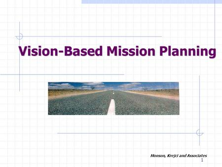 1 Vision-Based Mission Planning Monson, Krejci and Associates.
