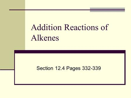 Addition Reactions of Alkenes Section 12.4 Pages 332-339.