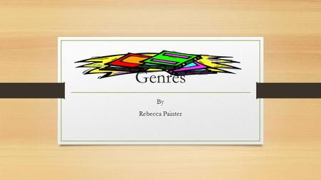 Genres By Rebecca Painter. Genres a category of artistic, musical, or literary composition characterized by a particular style, form, or content.