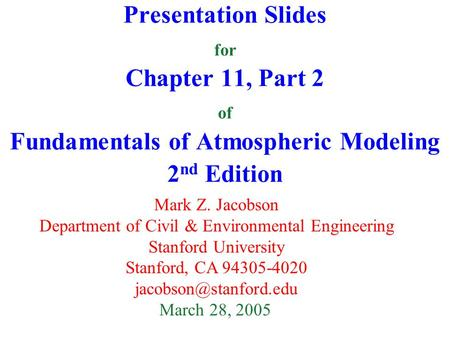 Presentation Slides for Chapter 11, Part 2 of Fundamentals of Atmospheric Modeling 2 nd Edition Mark Z. Jacobson Department of Civil & Environmental Engineering.
