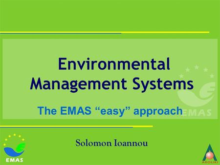 "Environmental Management Systems Solomon Ioannou The EMAS ""easy"" approach."