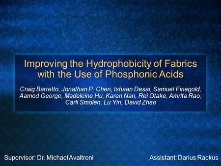 Improving the Hydrophobicity of Fabrics with the Use of Phosphonic Acids Craig Barretto, Jonathan P. Chen, Ishaan Desai, Samuel Finegold, Aamod George,
