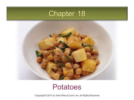 Chapter 18 Potatoes Copyright © 2011 by John Wiley & Sons, Inc. All Rights Reserved.