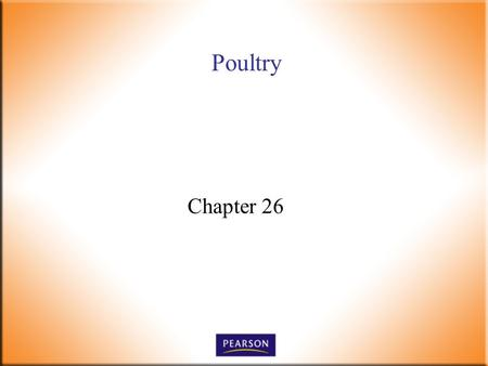 Poultry Chapter 26. Introductory Foods, 13 th ed. Bennion and Scheule © 2010 Pearson Higher Education, Upper Saddle River, NJ 07458. All Rights Reserved.