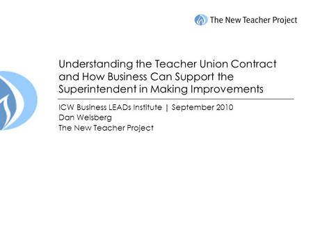 Understanding the Teacher Union Contract and How Business Can Support the Superintendent in Making Improvements ICW Business LEADs Institute | September.