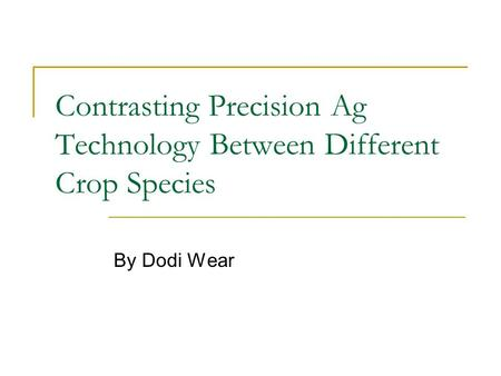 Contrasting Precision Ag Technology Between Different Crop Species By Dodi Wear.