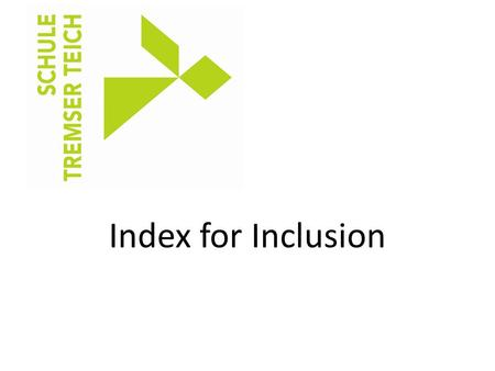Index for Inclusion. The inclusive culture at School Tremser Teich Five years ago, our school got changed into a comprehensive school. Therefore, the.
