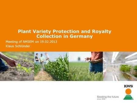 Plant Variety Protection and Royalty Collection in Germany Meeting of AMSEM on 19.02.2013 Klaus Schlünder.