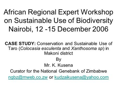 African Regional Expert Workshop on Sustainable Use of Biodiversity Nairobi, 12 -15 December 2006 CASE STUDY: Conservation and Sustainable Use of Taro.
