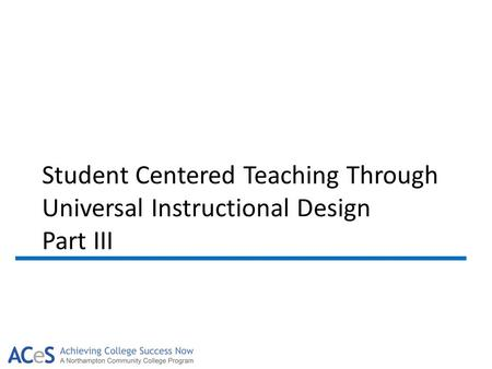 Student Centered Teaching Through Universal Instructional Design Part III.
