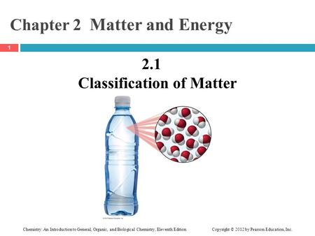 Chemistry: An Introduction to General, Organic, and Biological Chemistry, Eleventh Edition Copyright © 2012 by Pearson Education, Inc. Chapter 2 Matter.